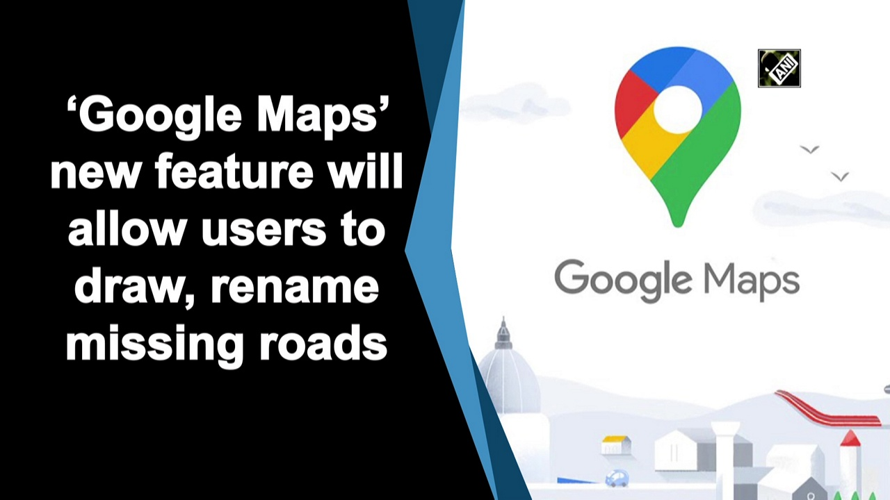 Google Maps' new feature will allow users to draw, rename missing roads - Deccan Herald