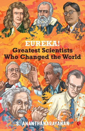 EUREKA! Greatest Scientists Who Changed the World