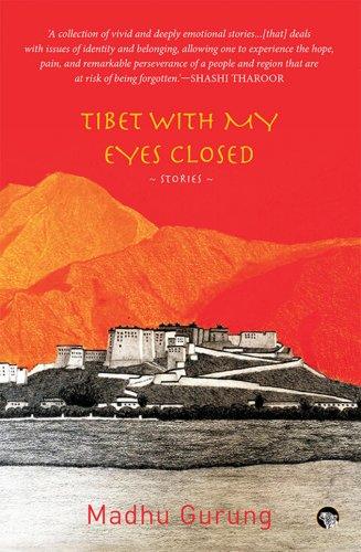 Tibet With My Eyes ClosedMadhu GurungSpeaking Tiger, 2019pp 272, Rs 350