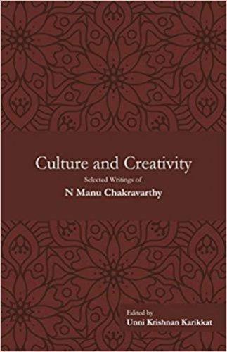 Culture and Creativity- Selected Writings of N Manu Chakravarthy