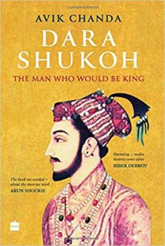 Dara Shukoh - The Man Who Would Be King