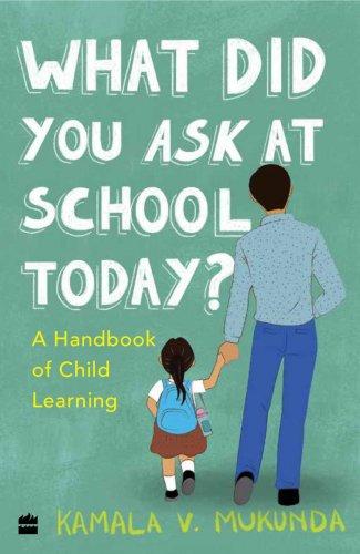 What Did You Ask At School Today. Kamala V Mukunda